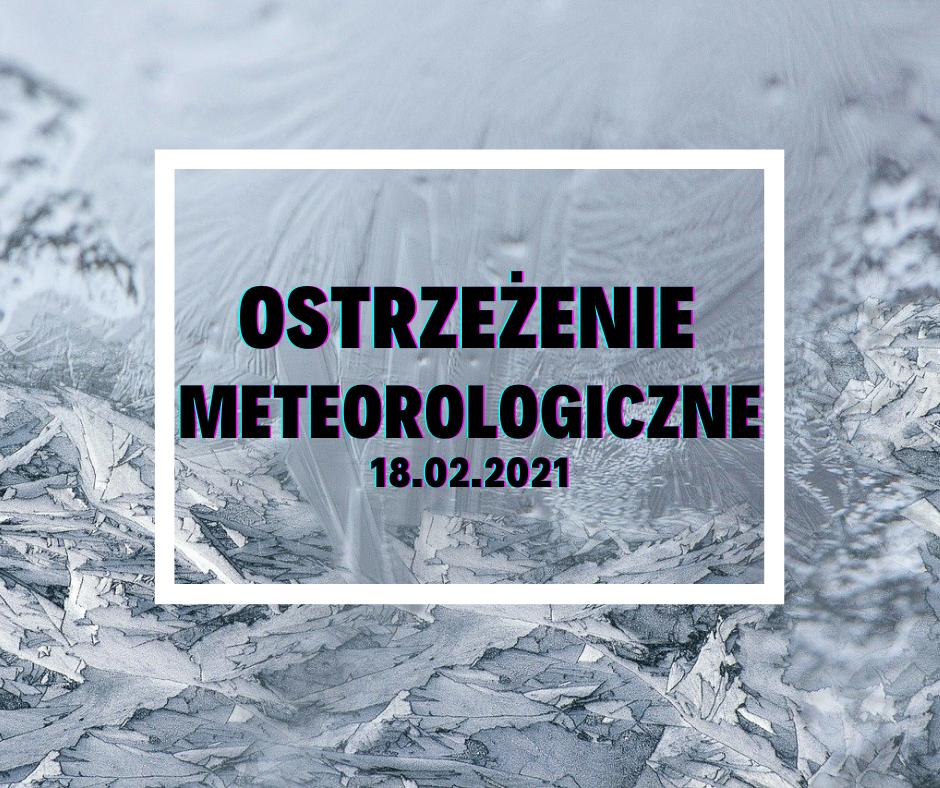 Ostrzeżenie Meteorologiczne z 18.02.2021 r.