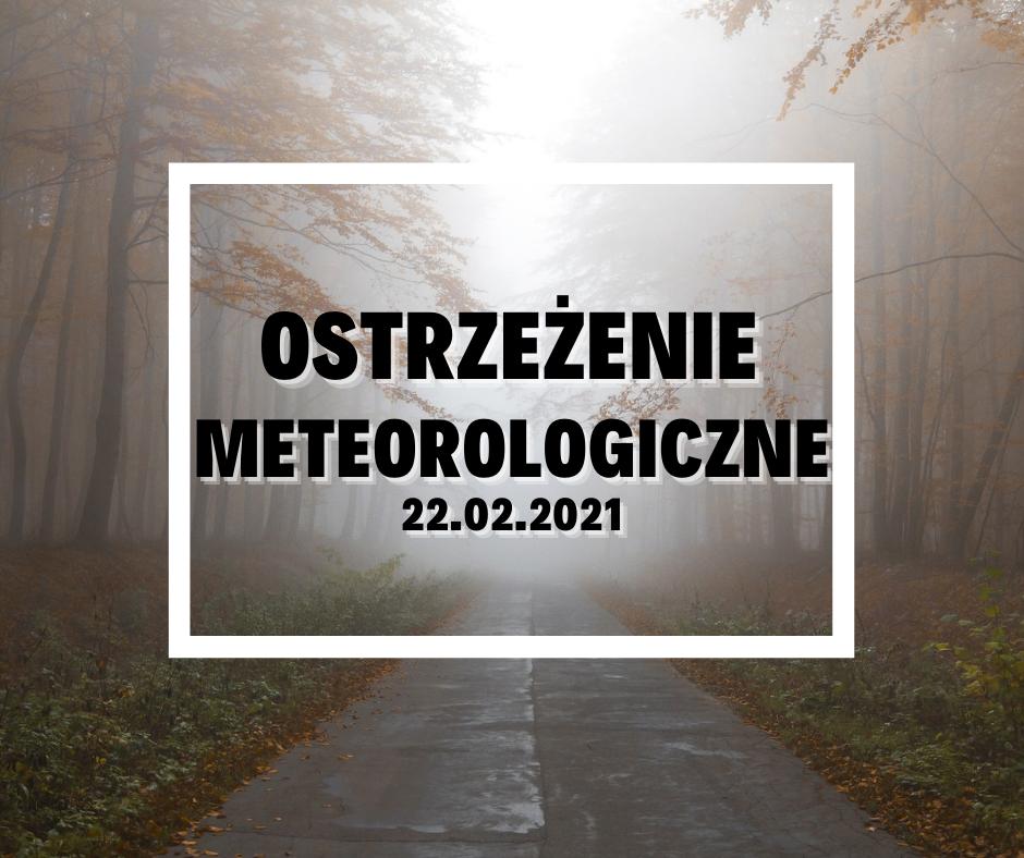 Ostrzeżenie Meteorologiczne z 22.02.2021 r.